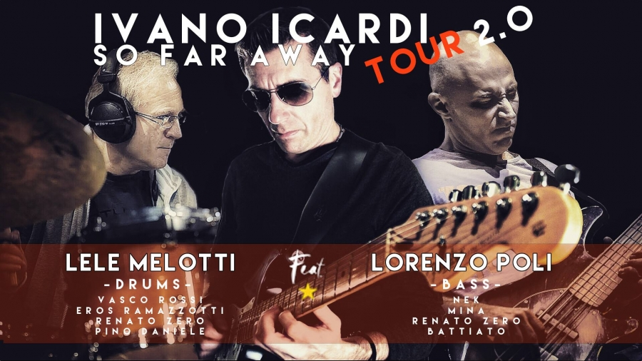 Ivano Icardi / Lele Melotti / Lorenzo Poli - So Far Away Tour